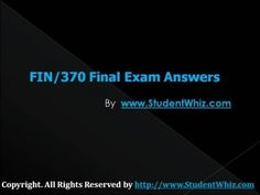 The Fin 370 Final Uop Exam Assignment gives you the best competitive edge in examinations.The complete solved FIN 370 Final Exam Question and Answers is available at http://www.StudentWhiz.com/