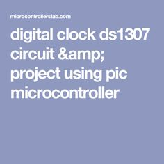 digital clock ds1307 circuit & project using pic microcontroller