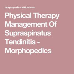 Physical Therapy Management Of Supraspinatus Tendinitis - Morphopedics