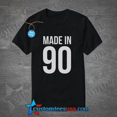 Made In 90 Quote T Shirt – Adult Unisex Size S-3XL
