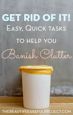 Easy, Quick Daily Tasks to Help You Declutter Your Home. Banish clutter for good without turning your home upside down! The Clutter Free Home Project.