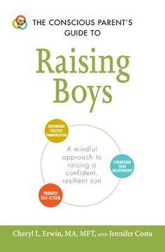 The Conscious Parent's Guide to Raising Boys: A mindful approach to raising a confident, resilient son * Promote self-esteem * Encourage positive . relationship (The Conscious Parent's Guides) Conscious Parenting, Parenting Books, Parenting Teens, Parenting Articles, Improve Communication, Thing 1, Peer Pressure, Raising Girls, Guide Book