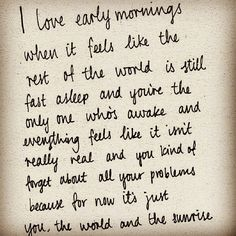 I love early mornings for this exact reason  #early #morning #happy #love #carefree