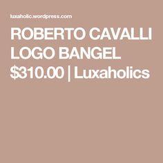 ROBERTO CAVALLI LOGO BANGEL $310.00 | Luxaholics