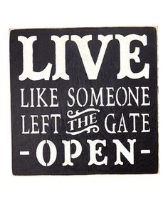Love this 'Live Like Someone Left the Gate Open' Wall Sign on #zulily! #zulilyfinds