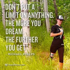 Running Matters #152: Don't put a limit on anything. The more you dream the further you get. - Michael Phelps.
