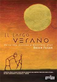 El largo verano. De la era glacial a nuestros días, Brian Fagan    Brian Fagan aclara el patrón secular de adaptación humana a los desafíos de un clima siempre cambiante... y cómo el cambio climático posibilitó la civilización.