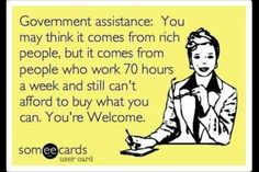Ugh can't stand people who ABUSE government assistance!