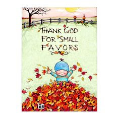 """Thank God For Small Favors"" from Mary Engelbreit. Inside reads: Thank God For You!  Happy Thanksgiving"