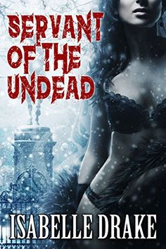 "Review: ""I couldn't put it down."" Servant of the Undead - Isabelle Drake"