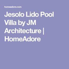 Jesolo Lido Pool Villa by JM Architecture | HomeAdore