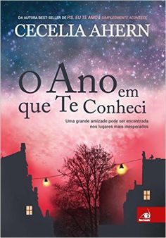 O Ano em que te conheci by Cecelia Ahern - Books Search Engine I Love Books, Good Books, Books To Read, My Books, This Book, Reading Lists, Book Lists, Forever Book, World Of Books