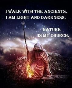 "Magick Wicca Witch Witchcraft: ~ ""I walk with the Ancients. I am Light and Darkness. Nature is my Church. Wicca Witchcraft, Pagan Witch, Witches, Male Witch, Secret Power, Photo D Art, Spiritus, Asatru, My Church"