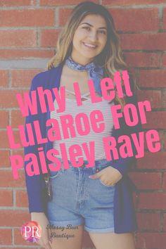Why I Left LuLaRoe for Paisley Raye and I've never been happier! #paisleyraye #fashion #lularoe #style #blogger