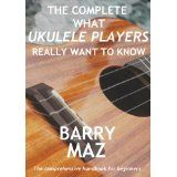 The Complete What Ukulele Players Really Want To Know (Kindle Edition)By Barry Maz