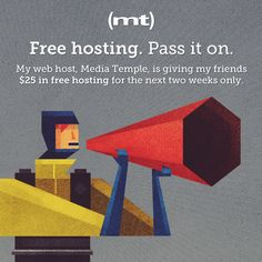 My web host, Media Temple, is giving my friends $25 in free hosting. Use this link to get started. http://mdtm.pl/15EAEfK