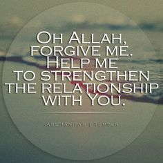 Oh Allah, help me to strengthen my relationship with you