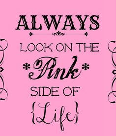 Always Look On The Pink Side of Life! ✮∙ẗℍ!йḲᖮℕ∙¶!ℼḰ∙✮