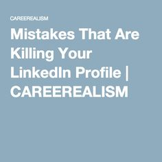 Mistakes That Are Killing Your LinkedIn Profile | CAREEREALISM