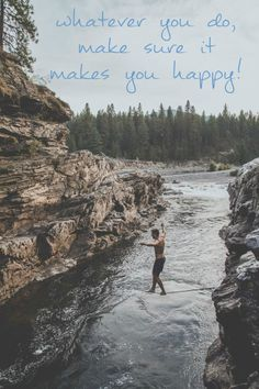 whatever you do, make sure it makes you happy!