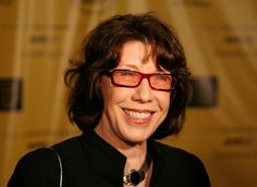 Lily Tomlin (1939-) American actress, comedian and writer.