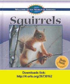 Squirrels (Welcome to the World of Animals) (9780836835649) Diane Swanson , ISBN-10: 0836835646  , ISBN-13: 978-0836835649 ,  , tutorials , pdf , ebook , torrent , downloads , rapidshare , filesonic , hotfile , megaupload , fileserve