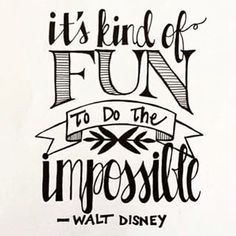 """Its kind of fun to do the impossible"""