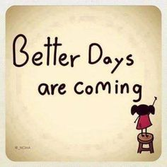 Better days are coming! Pinned from MyMSteam.com. #multiplesclerosis