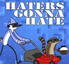 haterz guna hate (regular show) - Regular Show Photo (18372420) - Fanpop