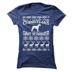 ALL I WANT FOR XMAS IS MY GIANT SCHNAUZER T SHIRTS - tee shirts #black tee #tee party