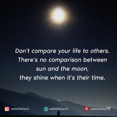 Don't compare your life to others. There's no comparison between sun and the moon they shine when it's their time. #Life #LifeQuotes #LifeStatus #Sun #Moon #Shine #Comparison