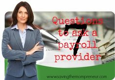 7 Questions to ask before hiring a payroll provider[Saving The Mompreneur]