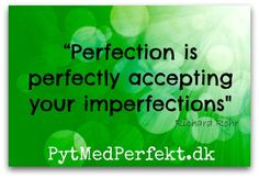 """""""Perfection is perfectly accepting your imperfections."""" Richard Rohr."""