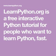 LearnPython.org is a free interactive Python tutorial for people who want to learn Python, fast.