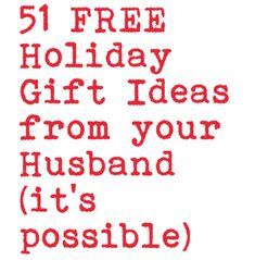 FREE Gifts Your Husband/Boyfriend could give YOU for the Holidays (yes, it's possible!)