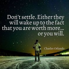 Don't Settle. Either They Will Wake Up To The Fact That You Are Worth More...Or You Will life quotes quotes quote life inspirational life quotes life quotes for facebook life quotes for tumblr life quotes with images life quotes with pictures life quotes with pics quotes on life