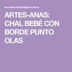 ARTES-ANAS: CHAL BEBÉ CON BORDE PUNTO OLAS
