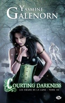 Les soeurs de la lune, T10 : Courting Darkness (Yasmine Galenorn)