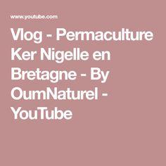 Vlog - Permaculture Ker Nigelle en Bretagne - By OumNaturel - YouTube