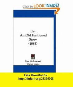 Us An Old Fashioned Story (1885) (9781120108333) Mrs. Molesworth, Walter Crane , ISBN-10: 1120108330  , ISBN-13: 978-1120108333 ,  , tutorials , pdf , ebook , torrent , downloads , rapidshare , filesonic , hotfile , megaupload , fileserve