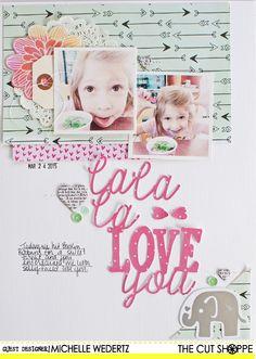 The Cut Shoppe: Layout by Guest Designer Michelle Wedertz uses La La La Love You cut file;
