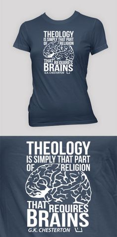 Theology Requires Brains   - Women's Shirts