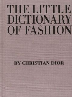 The Little Dictionary of Fashion: A Guide to Dress Sense for Every Woman - Christian Dior. Shopswell | Shopping smarter together.™