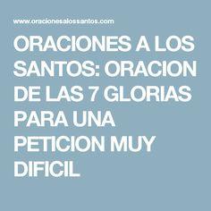 ORACIONES A LOS SANTOS: ORACION DE LAS 7 GLORIAS PARA UNA PETICION MUY DIFICIL