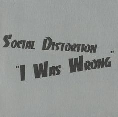 """Starting Monday Afternoon.... """"I Was Wrong"""" by Social Distortion...."""