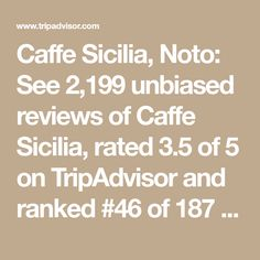Caffe Sicilia, Noto: See 2,199 unbiased reviews of Caffe Sicilia, rated 3.5 of 5 on TripAdvisor and ranked #46 of 187 restaurants in Noto.