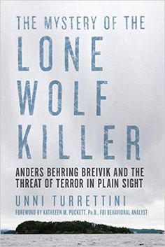 The Mystery of the Lone Wolf Killer: Anders Behring Breivik and the Threat of Terror in Plain Sight: Unni Turrettini, Kathleen M. Puckett: 9781605989105: Amazon.com: Books