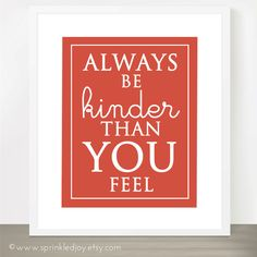 Be Kinder Than You Feel Customizable 8x10 Print by SprinkledJoy