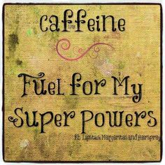 Fuel for my superpowers