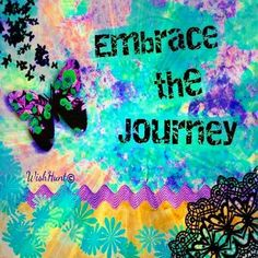 """Embrace the journey"" quote via www.Facebook.com/WishHunt and www.WishHunt.com"
